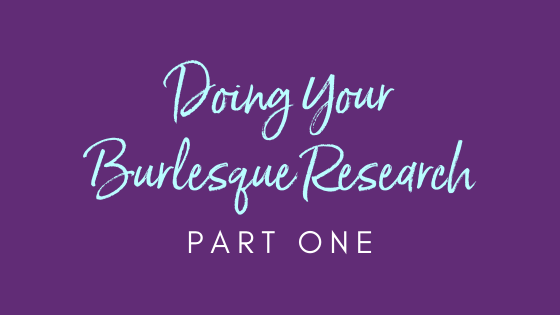 Doing Your Burlesque Research Part 1