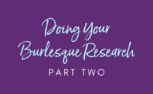 Doing Your Burlesque Research Part 2
